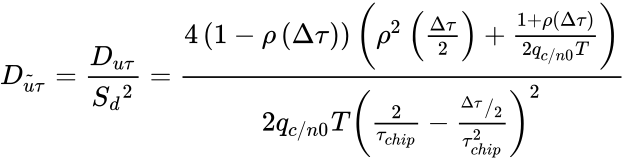 {\displaystyle D_{{\tilde {u}}\tau }^{}={\frac {D_{u\tau }^{}}{S{{_{d}^{}}^{2}}}}={\frac {4\left(1-\rho \left(\Delta \tau \right)\right)\left(\rho ^{2}\left({\frac {\Delta \tau }{2}}\right)+{\frac {1+\rho \left(\Delta \tau \right)}{2q_{c/n0}^{}T}}\right)}{2q_{c/n0}^{}{{T}^{}}{{\left({\frac {2}{\tau _{chip}^{}}}-{\frac {{}^{\Delta \tau }/{}_{2}}{\tau _{chip}^{2}}}\right)}^{2}}}}}