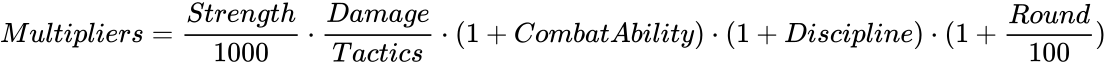 {\displaystyle Multipliers={\frac {Strength}{1000}}\cdot {\frac {Damage}{Tactics}}\cdot (1+CombatAbility)\cdot (1+Discipline)\cdot (1+{\frac {Round}{100}})}