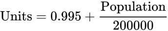 {\displaystyle {\text{Units}}=0.995+{\frac {\text{Population}}{200000}}}