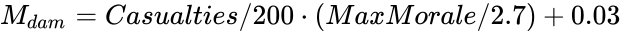 {\displaystyle M_{dam}=Casualties/200\cdot (MaxMorale/2.7)+0.03}